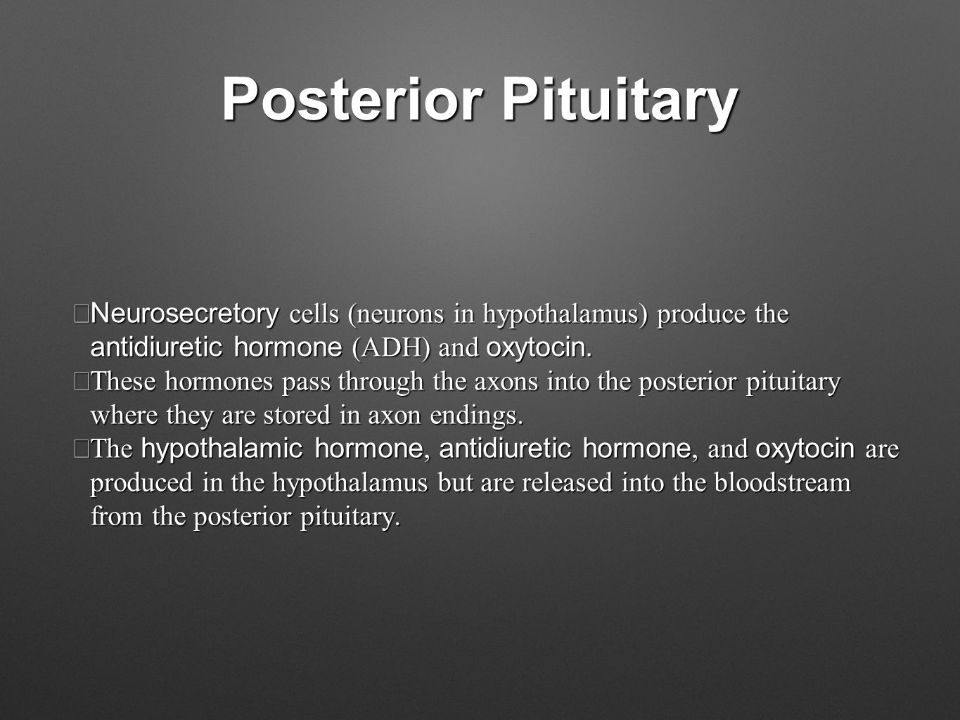 Posterior Pituitary Neurosecretory cells (neurons in hypothalamus) produce the antidiuretic hormone (ADH) and oxytocin.