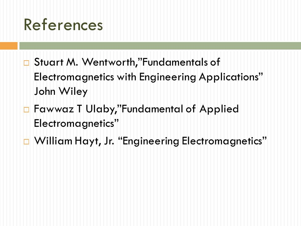 References Stuart M. Wentworth, Fundamentals of Electromagnetics with Engineering Applications John Wiley.