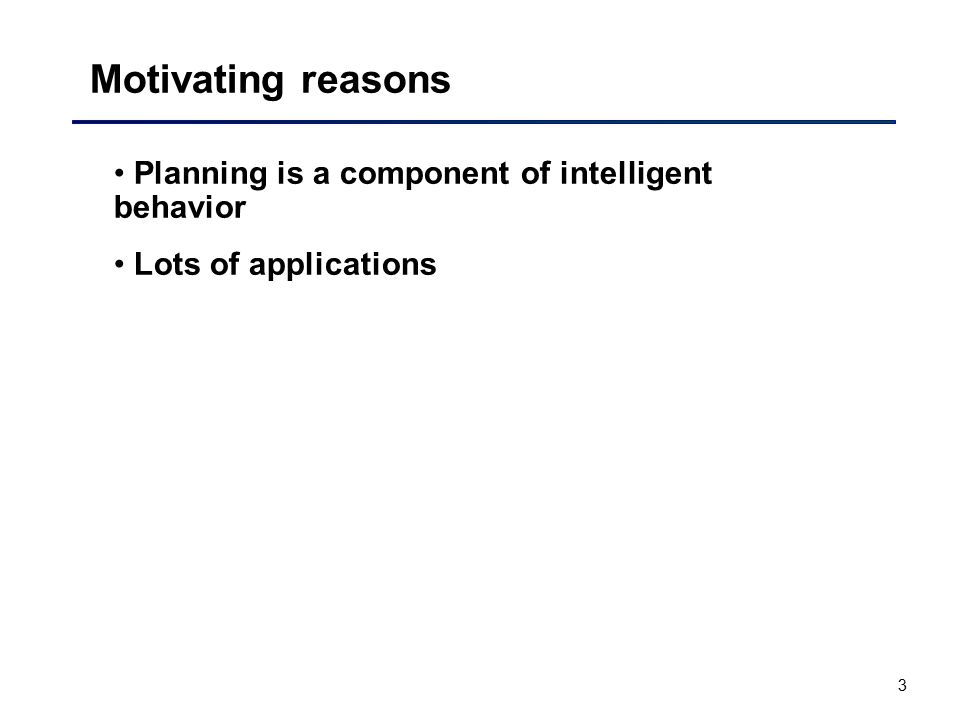 Motivating reasons Planning is a component of intelligent behavior