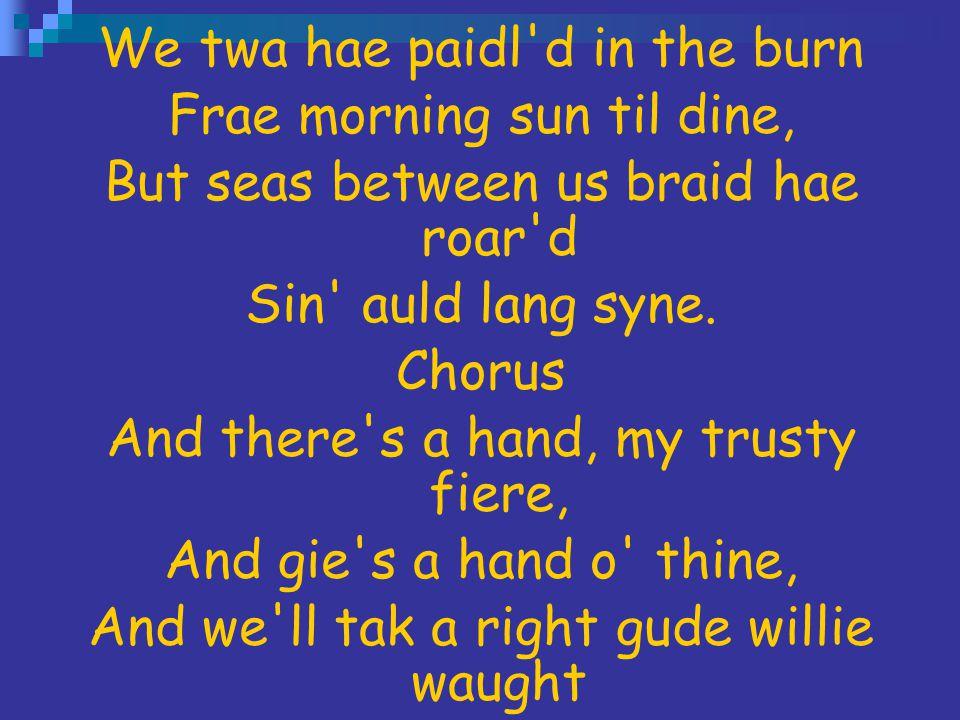We twa hae paidl d in the burn Frae morning sun til dine,
