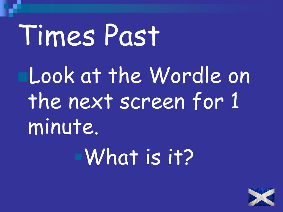 Times Past Look at the Wordle on the next screen for 1 minute.