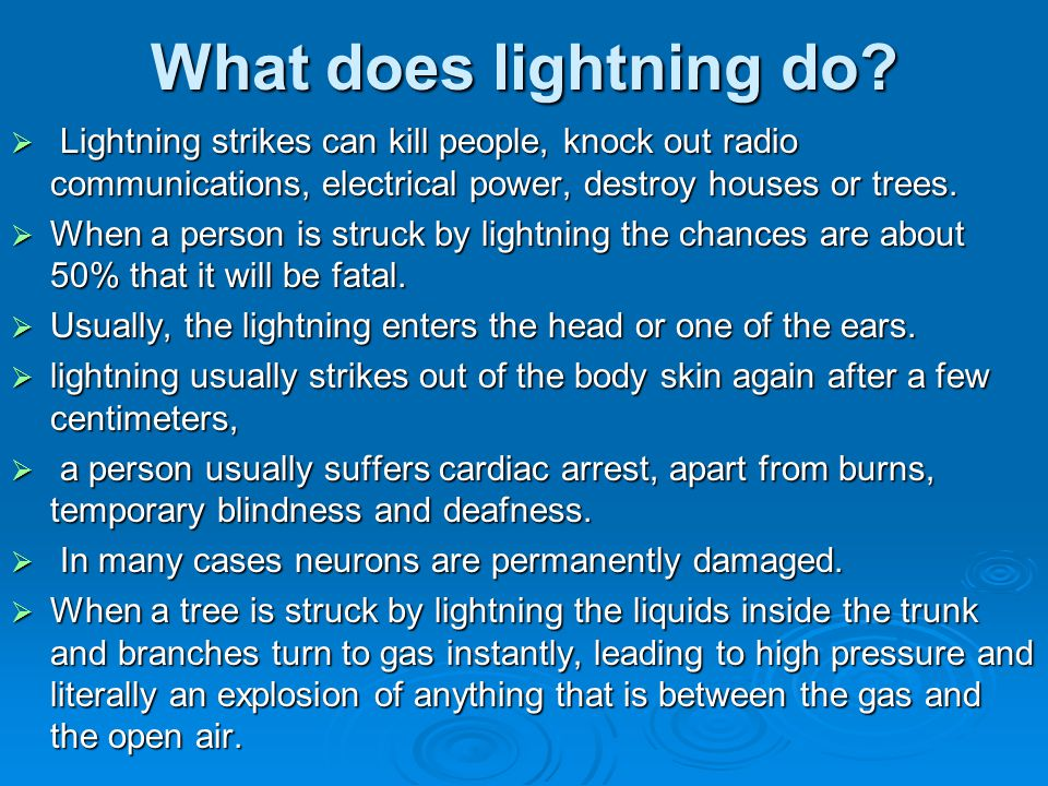 What does lightning do Lightning strikes can kill people, knock out radio communications, electrical power, destroy houses or trees.