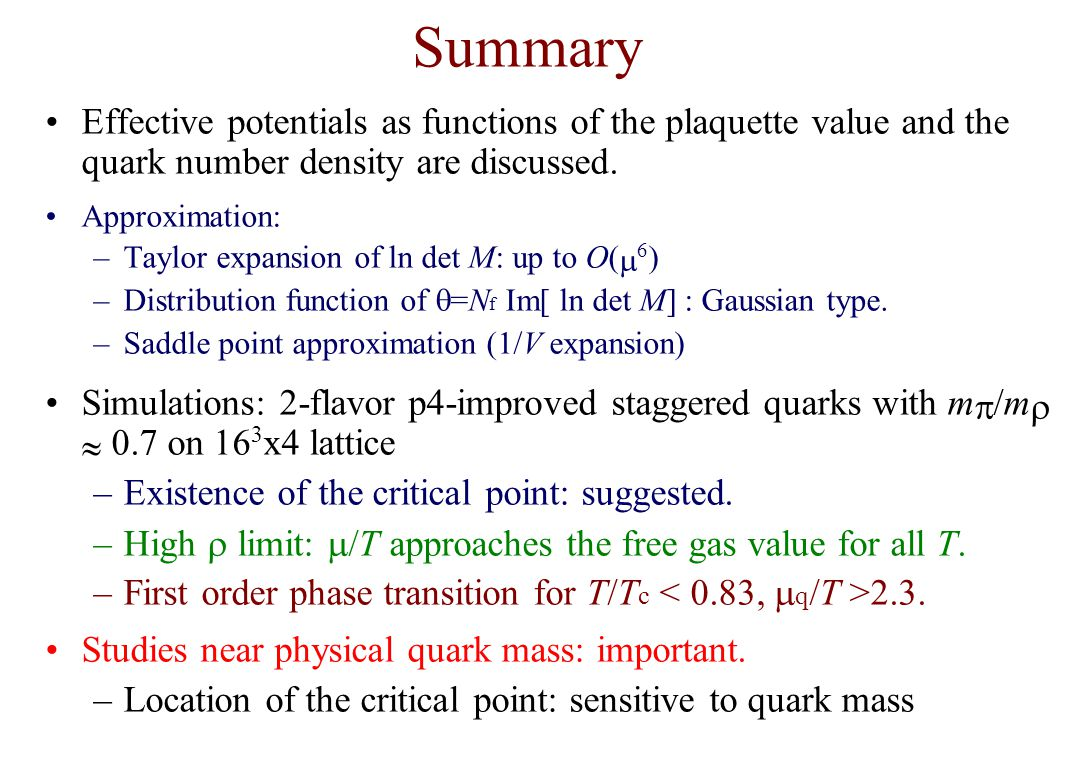 Summary Effective potentials as functions of the plaquette value and the quark number density are discussed.