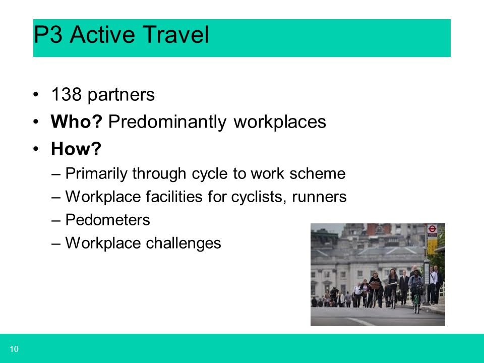 P3 Active Travel 138 partners Who Predominantly workplaces How