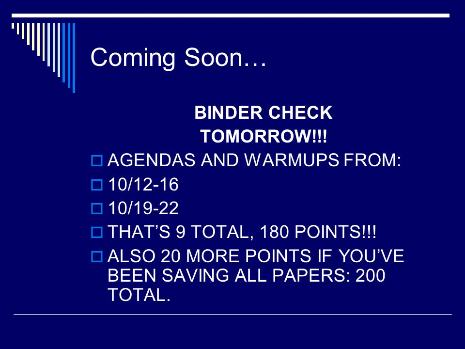 Coming Soon… BINDER CHECK TOMORROW!!! AGENDAS AND WARMUPS FROM: