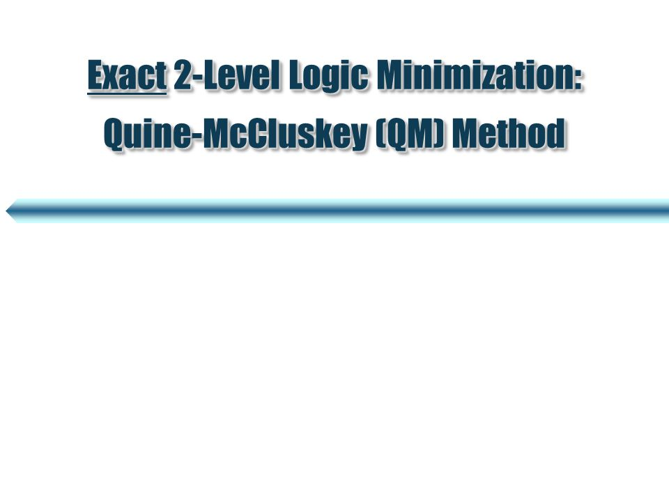 Exact 2-Level Logic Minimization: Quine-McCluskey (QM) Method