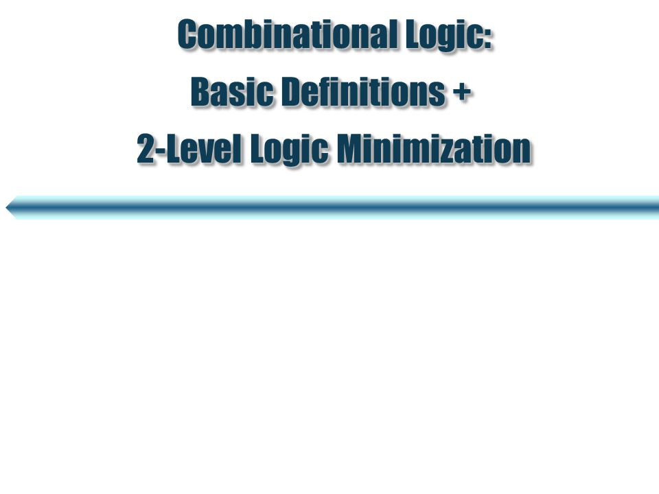 Combinational Logic: Basic Definitions + 2-Level Logic Minimization