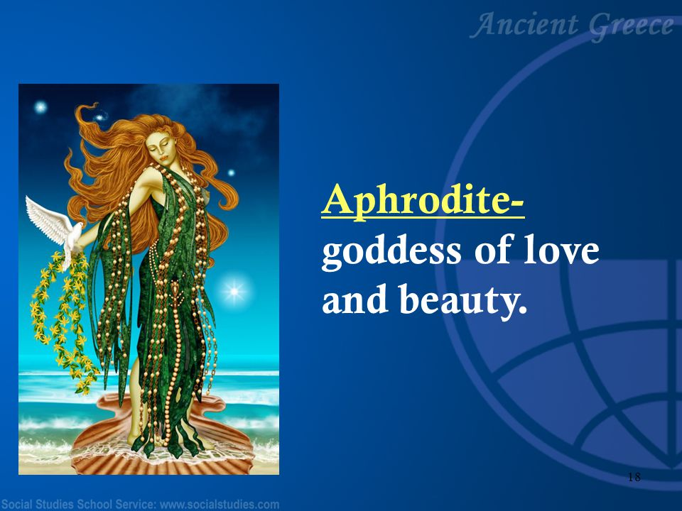 Aphrodite- goddess of love and beauty.