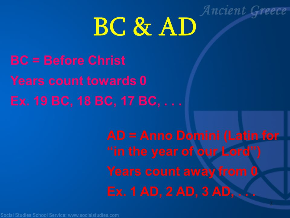 BC & AD BC = Before Christ Years count towards 0