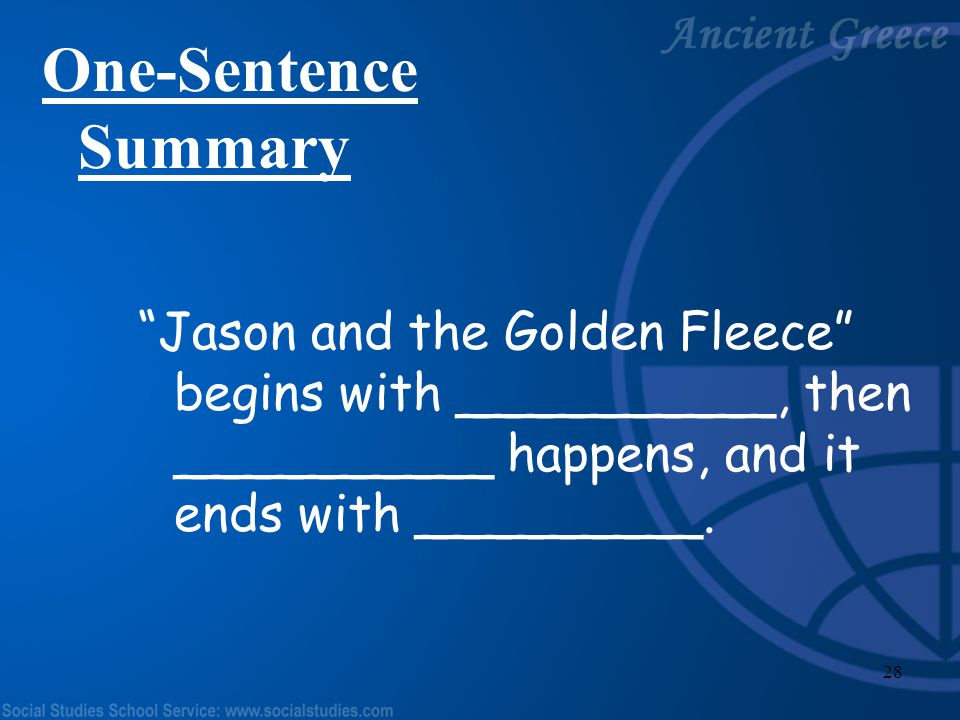 One-Sentence Summary Jason and the Golden Fleece begins with __________, then __________ happens, and it ends with _________.