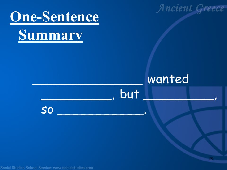 One-Sentence Summary ______________ wanted _________, but _________, so ___________.