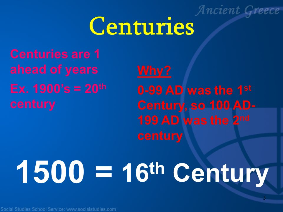 1500 = Centuries 16th Century Centuries are 1 ahead of years