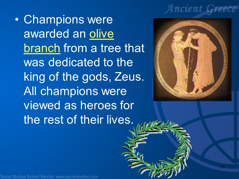 Champions were awarded an olive branch from a tree that was dedicated to the king of the gods, Zeus.