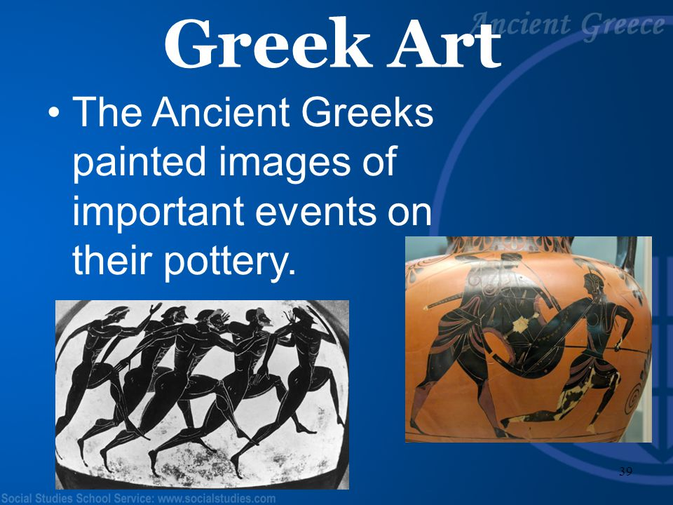 Greek Art The Ancient Greeks painted images of important events on their pottery.