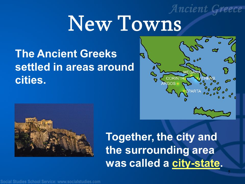 New Towns The Ancient Greeks settled in areas around cities.