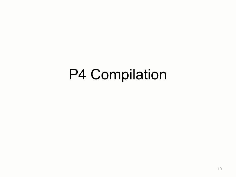 P4 Compilation This is a rich area, and so far we have only touched the surface…