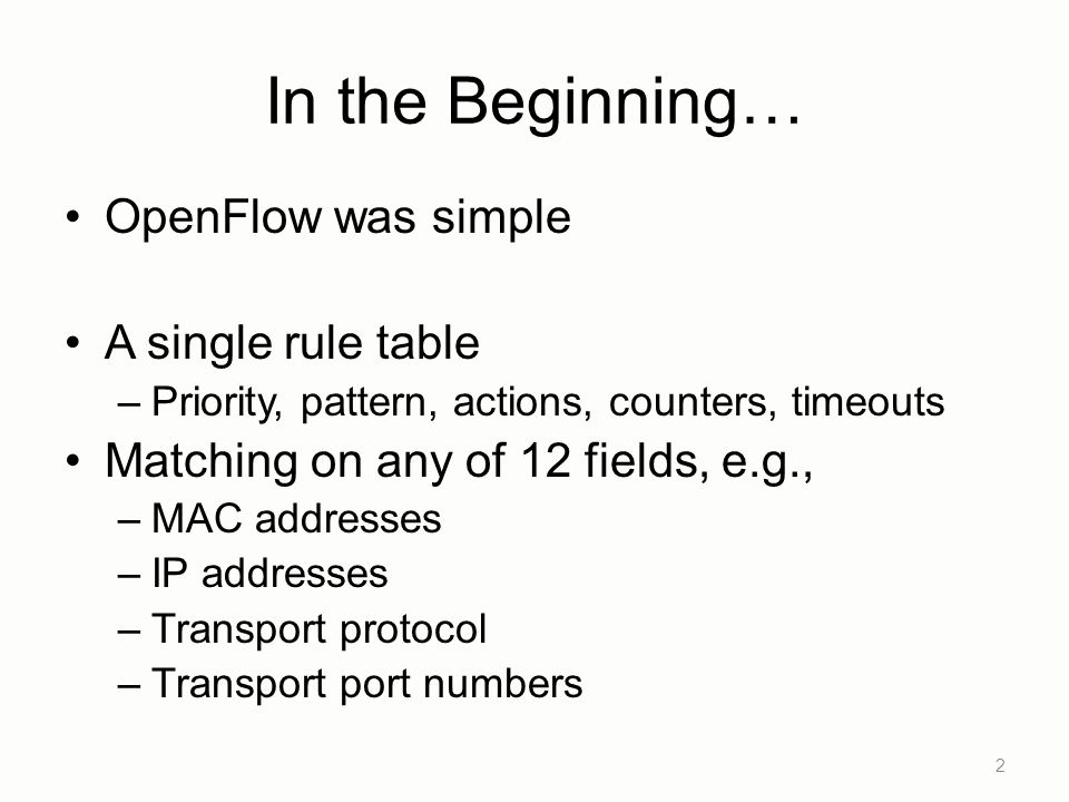 In the Beginning… OpenFlow was simple A single rule table