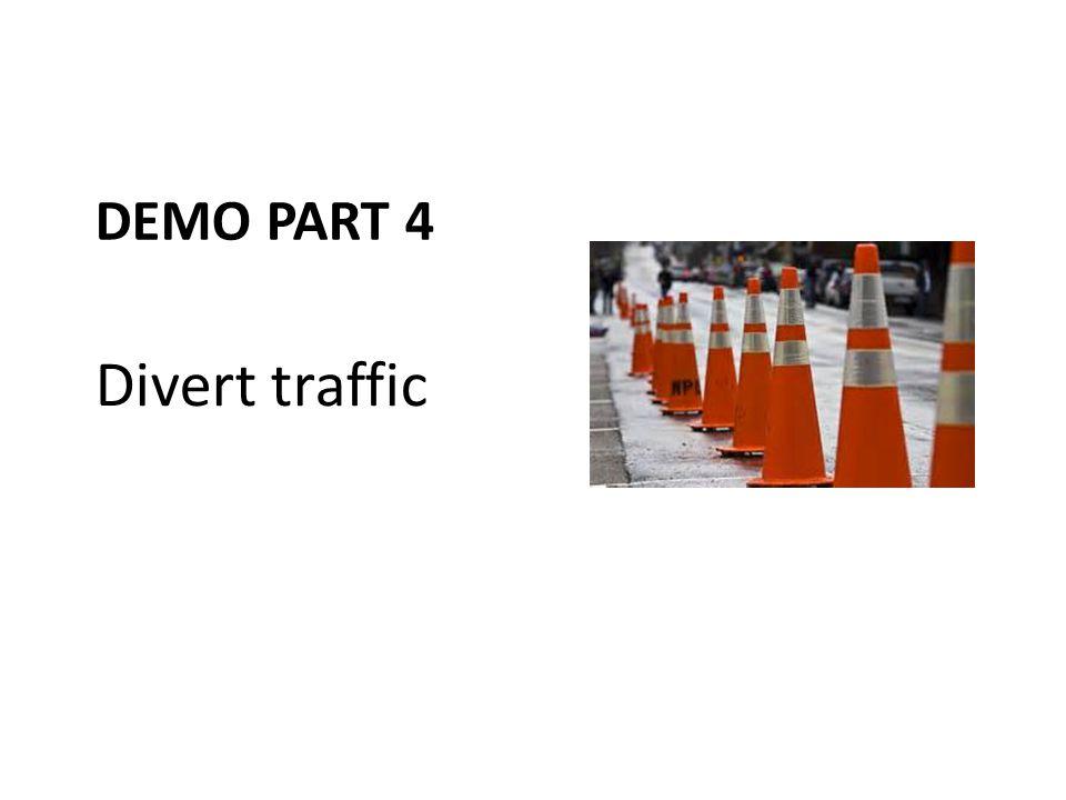 DEMO PART 4 Divert traffic