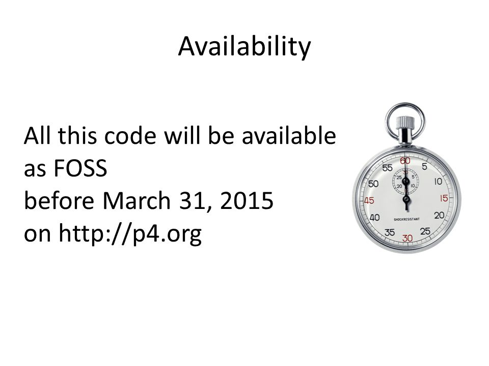 Availability All this code will be available as FOSS before March 31, 2015 on http://p4.org