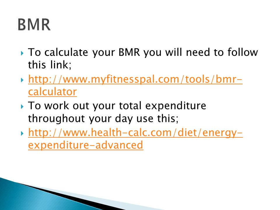 BMR To calculate your BMR you will need to follow this link;