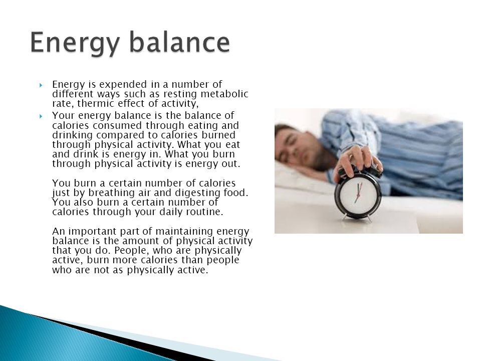 Energy balance Energy is expended in a number of different ways such as resting metabolic rate, thermic effect of activity,