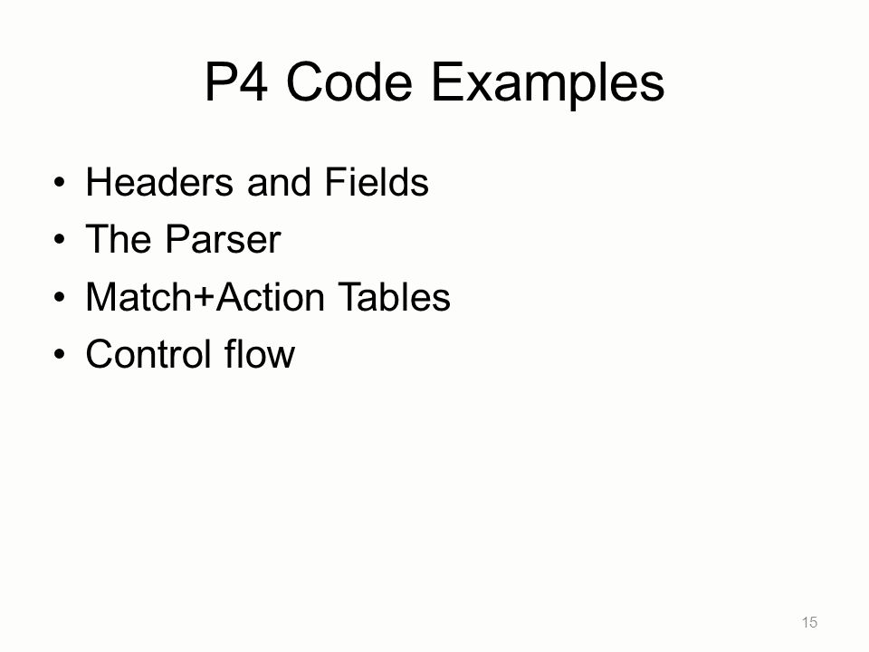 P4 Code Examples Headers and Fields The Parser Match+Action Tables