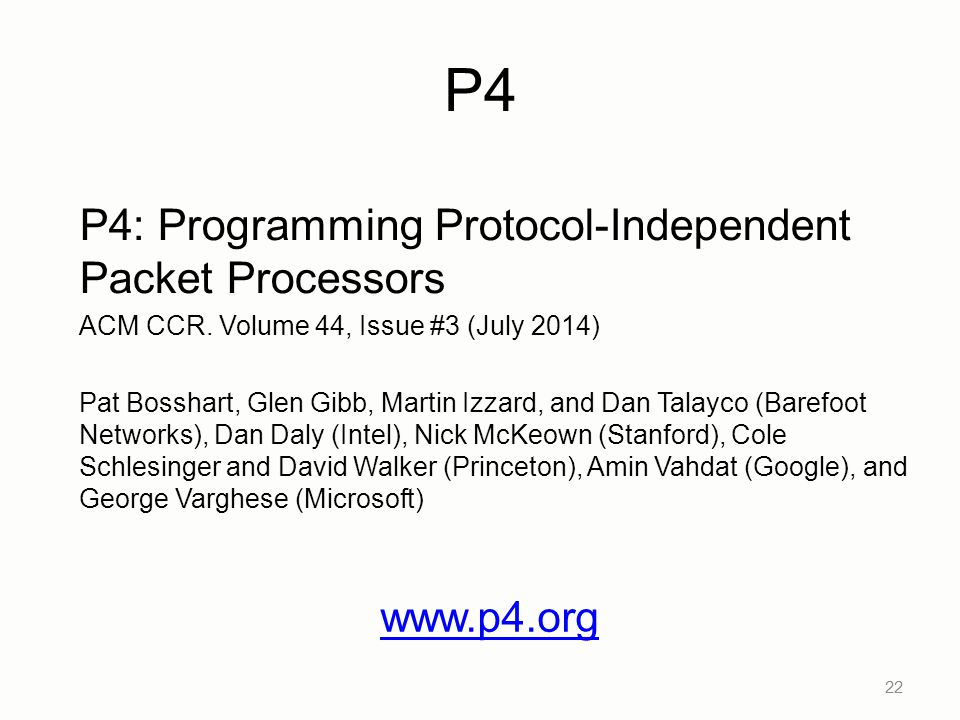 P4 P4: Programming Protocol-Independent Packet Processors www.p4.org