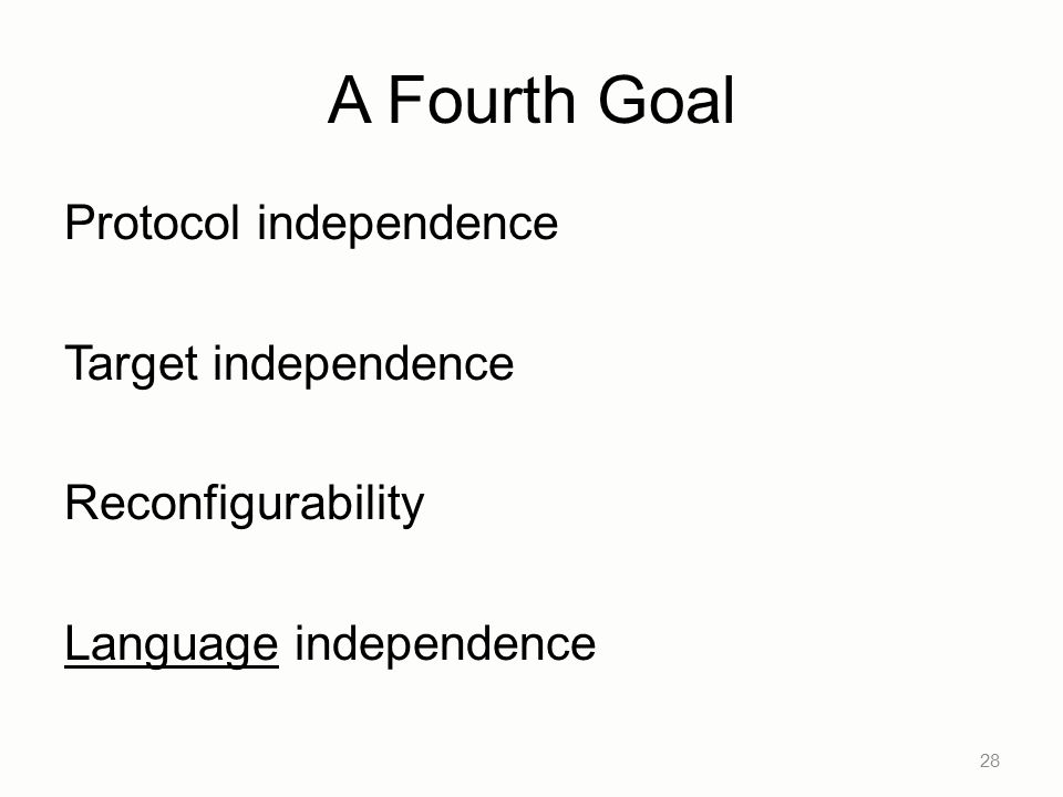 A Fourth Goal Protocol independence Target independence Reconfigurability Language independence