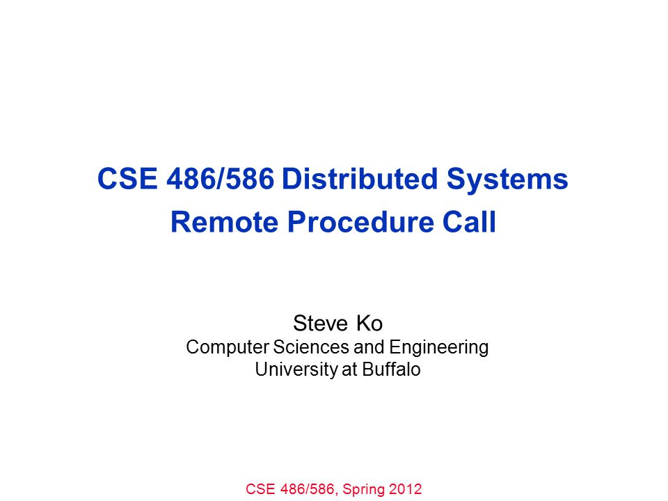 CSE 486/586 Distributed Systems Remote Procedure Call