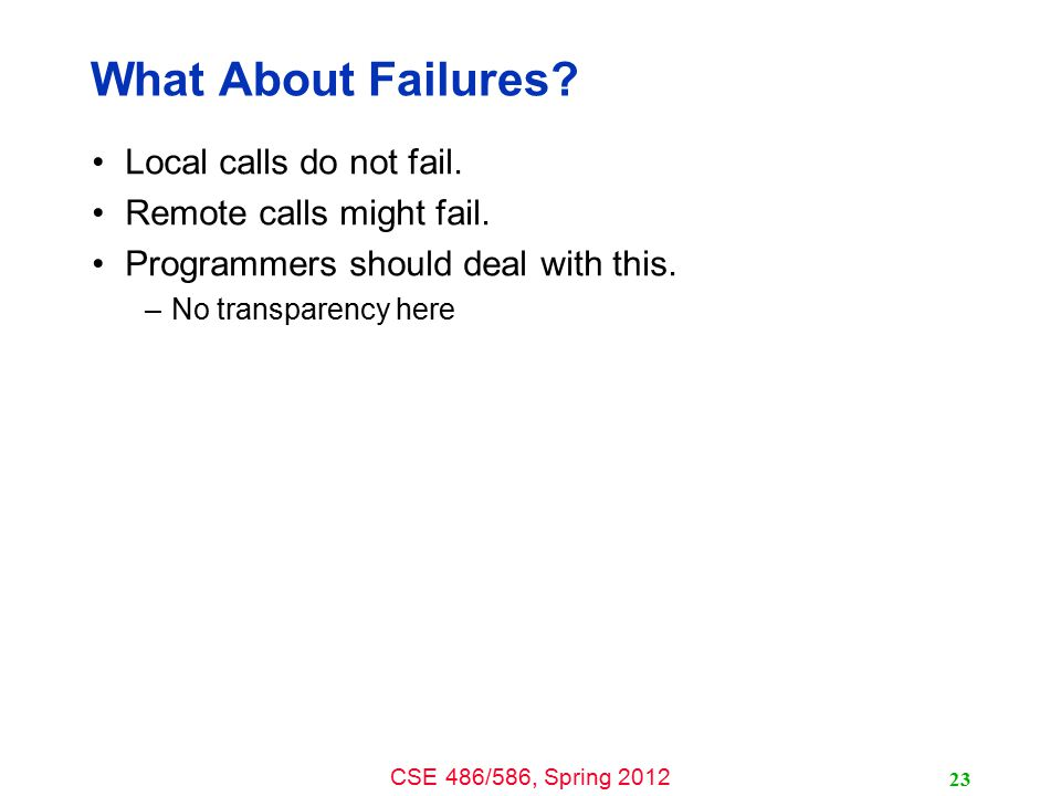 What About Failures Local calls do not fail. Remote calls might fail.