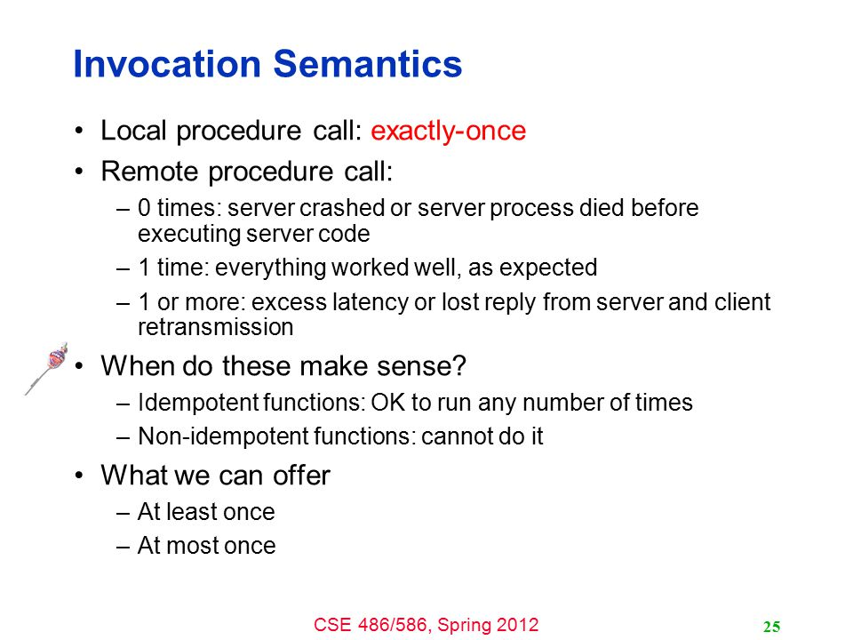 Invocation Semantics Local procedure call: exactly-once