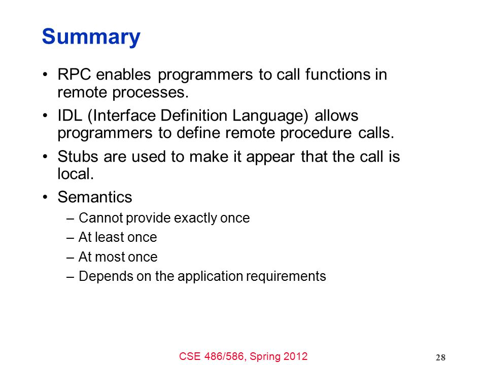 Summary RPC enables programmers to call functions in remote processes.