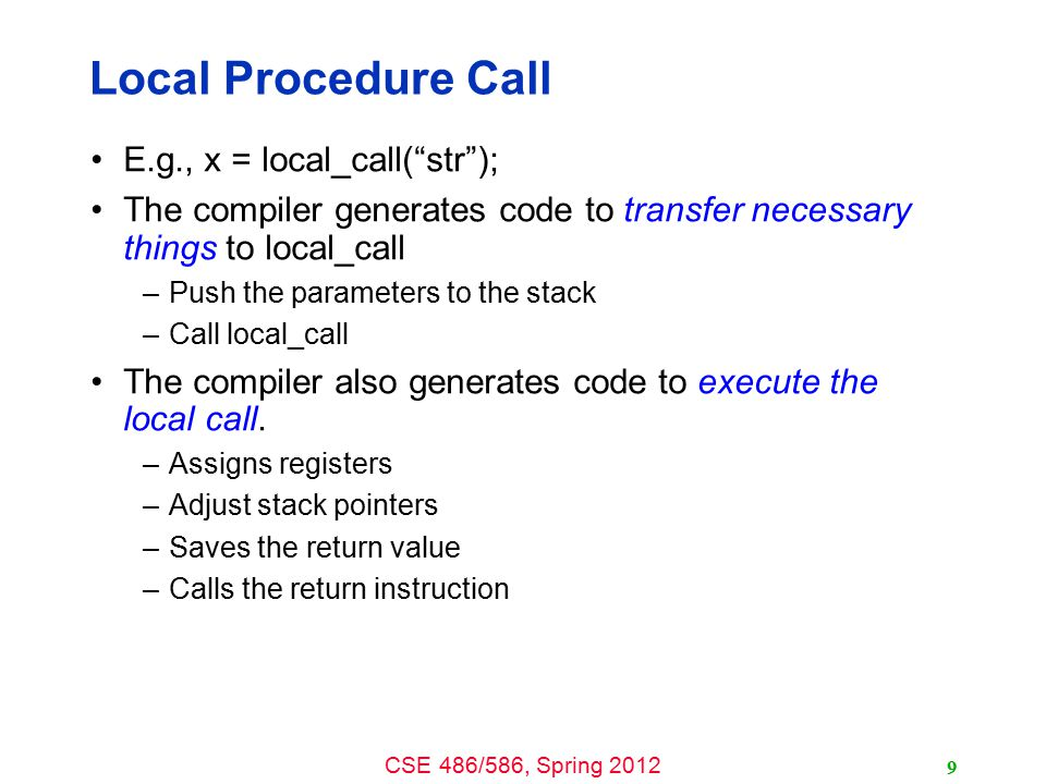 Local Procedure Call E.g., x = local_call( str );