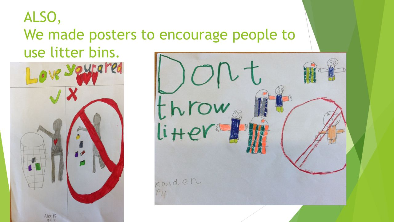 ALSO, We made posters to encourage people to use litter bins.