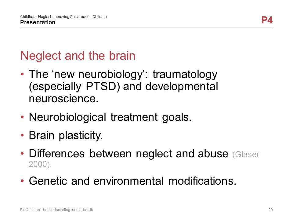Neglect and the brain The 'new neurobiology': traumatology (especially PTSD) and developmental neuroscience.