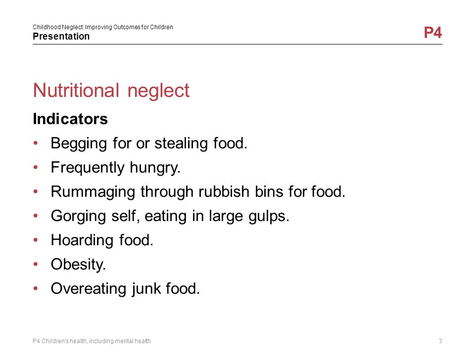 Nutritional neglect Indicators Begging for or stealing food.