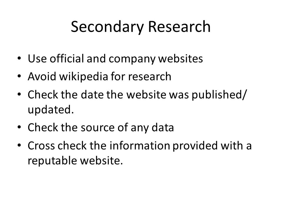 Secondary Research Use official and company websites