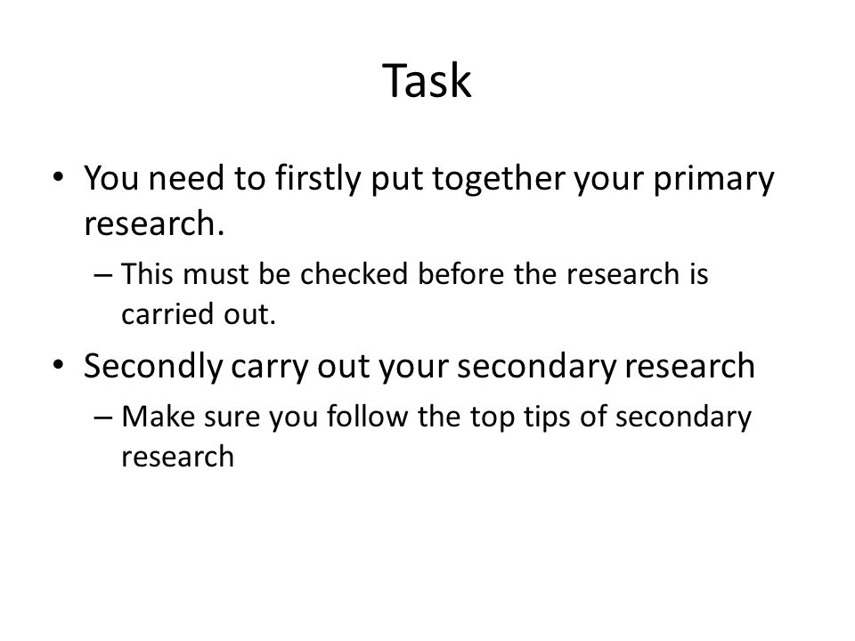 Task You need to firstly put together your primary research.