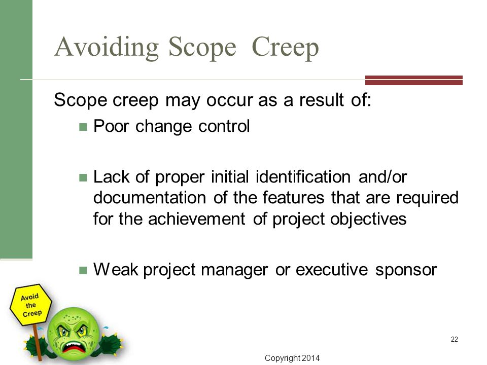 Avoiding Scope Creep Scope creep may occur as a result of: