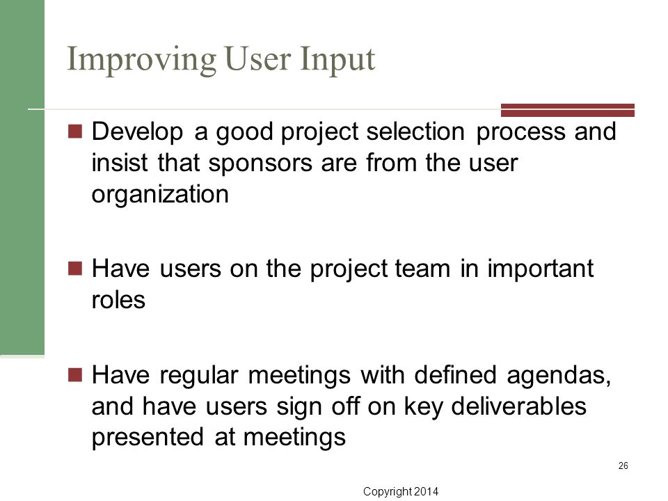 Improving User Input Develop a good project selection process and insist that sponsors are from the user organization.