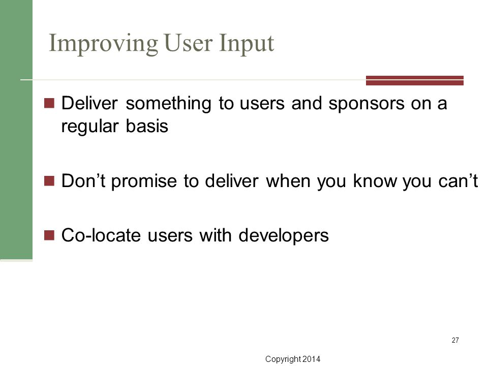 Improving User Input Deliver something to users and sponsors on a regular basis. Don't promise to deliver when you know you can't.