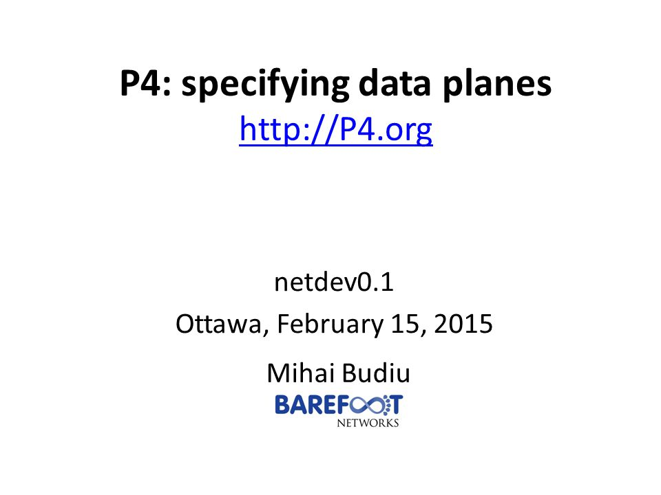 P4: specifying data planes http://P4.org