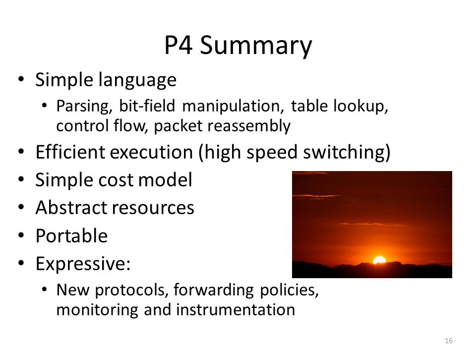 P4 Summary Simple language Efficient execution (high speed switching)