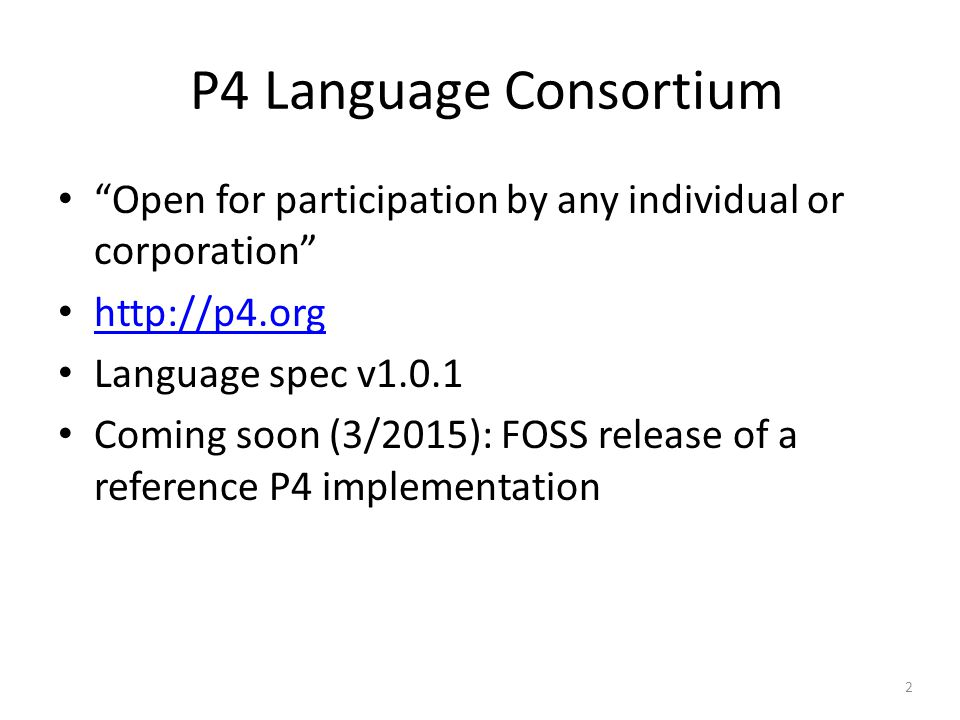 P4 Language Consortium Open for participation by any individual or corporation http://p4.org. Language spec v1.0.1.