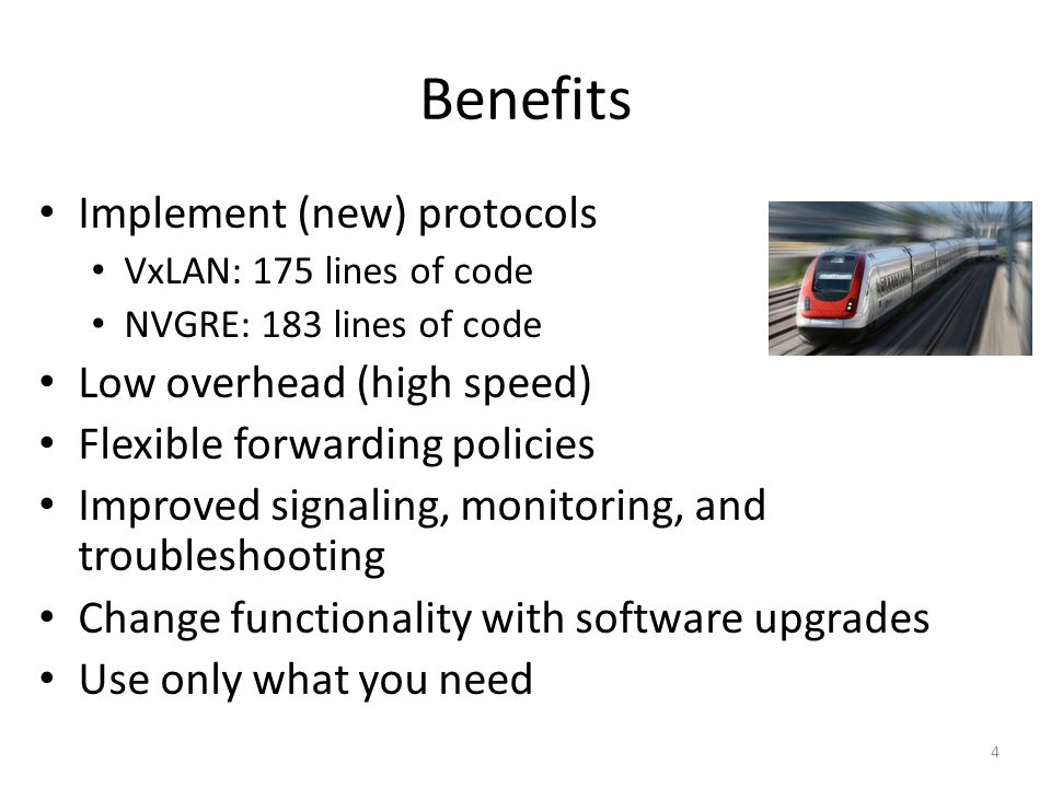 Benefits Implement (new) protocols Low overhead (high speed)