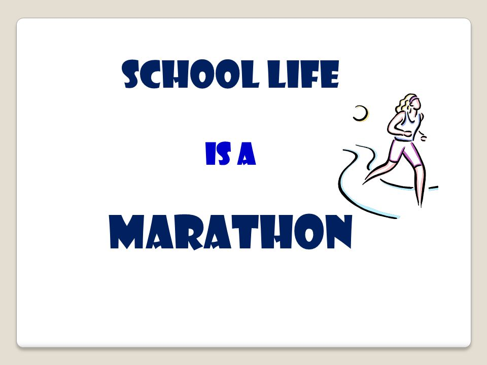 School life Is a marathon