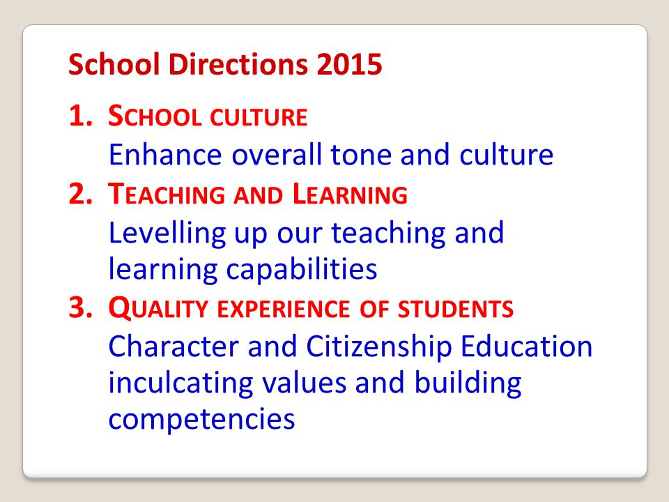 School Directions 2015 1. School culture. Enhance overall tone and culture. 2. Teaching and Learning.