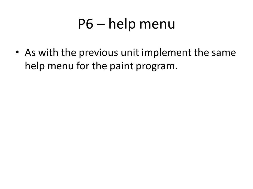 P6 – help menu As with the previous unit implement the same help menu for the paint program.