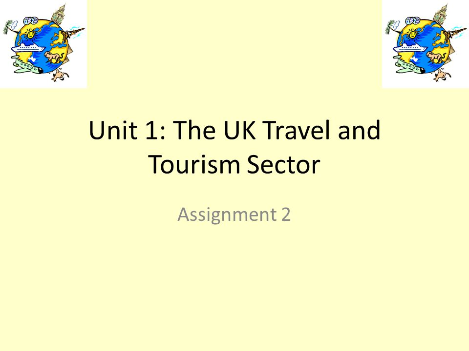 Unit 1: The UK Travel and Tourism Sector