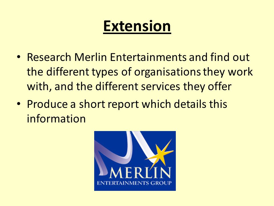 Extension Research Merlin Entertainments and find out the different types of organisations they work with, and the different services they offer.